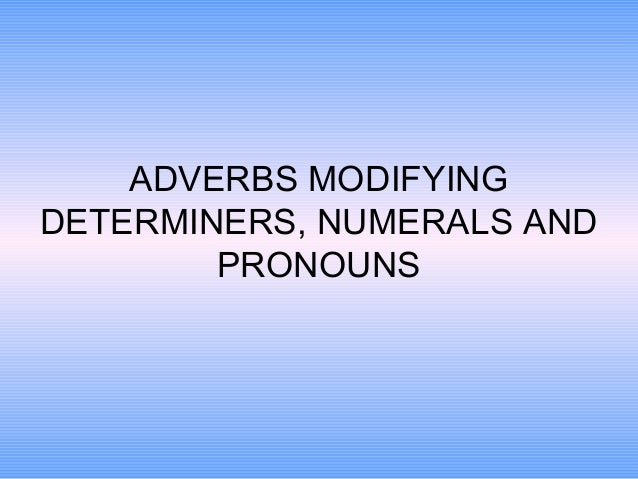 ADVERBS MODIFYING DETERMINERS, NUMERALS AND PRONOUNS