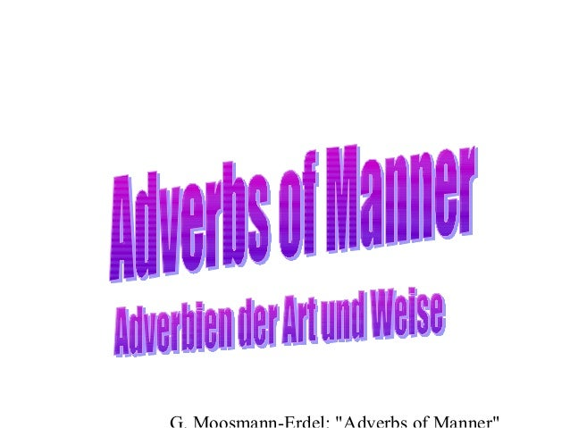 Adverbs of Manner are used to say more about verbs. • • • • •  Alice ate her hamburger quickly. Peter rides his bike caref...