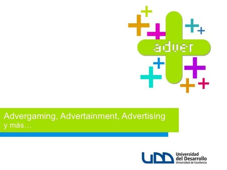 Advergaming, Advertainment, Advertising y más …