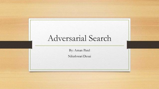 Adversarial Search By: Aman Patel Nileshwari Desai