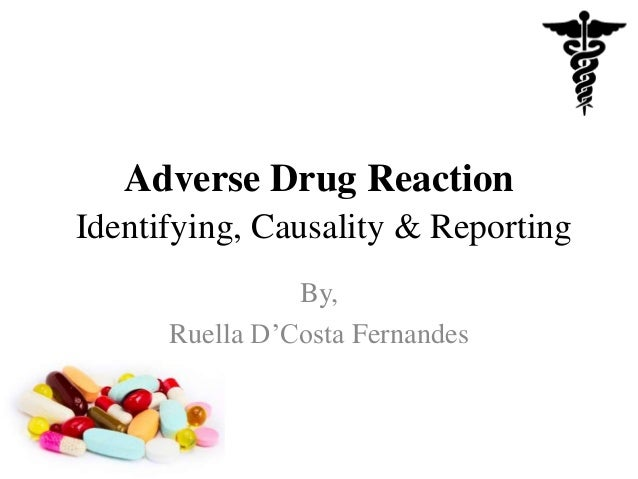 Adverse Drug Reaction Identifying, Causality & Reporting By, Ruella D'Costa Fernandes