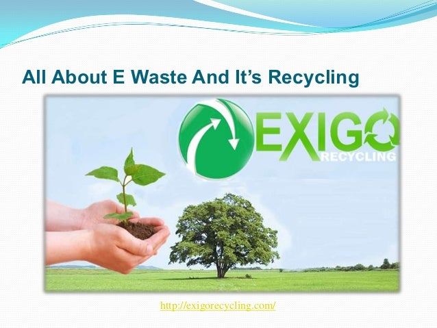 All About E Waste And It's Recycling http://exigorecycling.com/