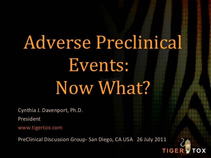 Adverse Preclinical Events:  Now What? Cynthia J. Davenport, Ph.D. President www.tigertox.com PreClinical Discussion Group...
