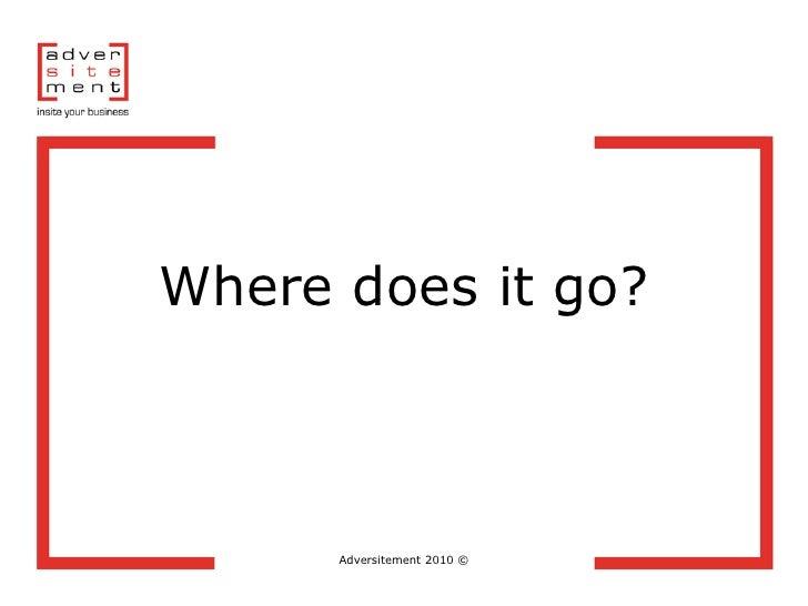 Where does it go?          Adversitement 2010 ©