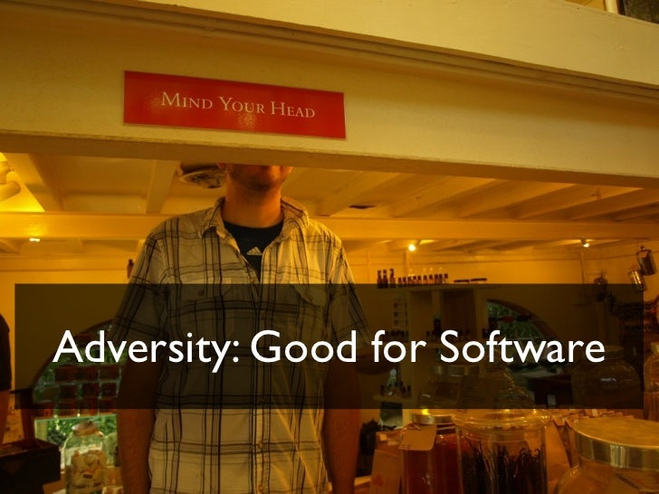 Adversity: Good for software