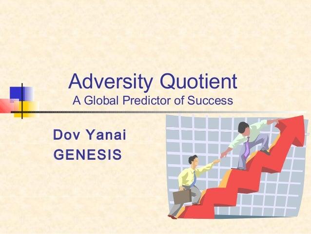 Adversity QuotientA Global Predictor of SuccessDov YanaiGENESIS