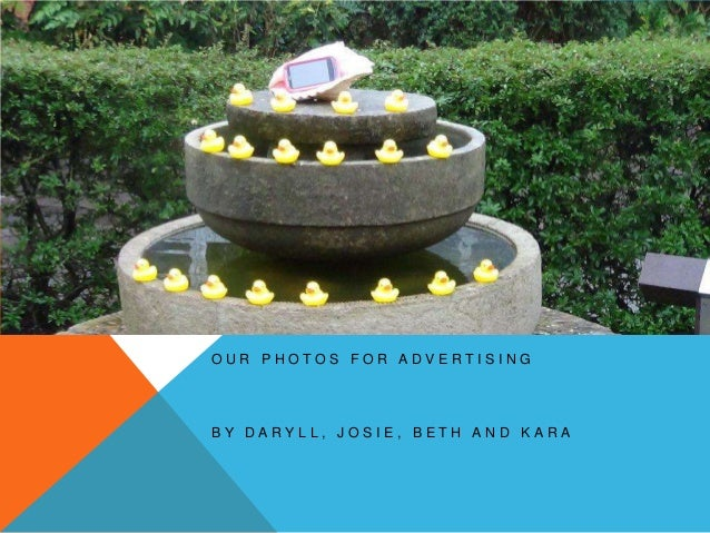 OUR PHOTOS FOR ADVERTISINGBY DARYLL, JOSIE, BETH AND KARA