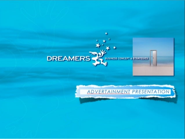 Dreams becoming business DREAMERS EUROPE is a consulting firm dedicated to high-level synergistic research on ideas for AD...
