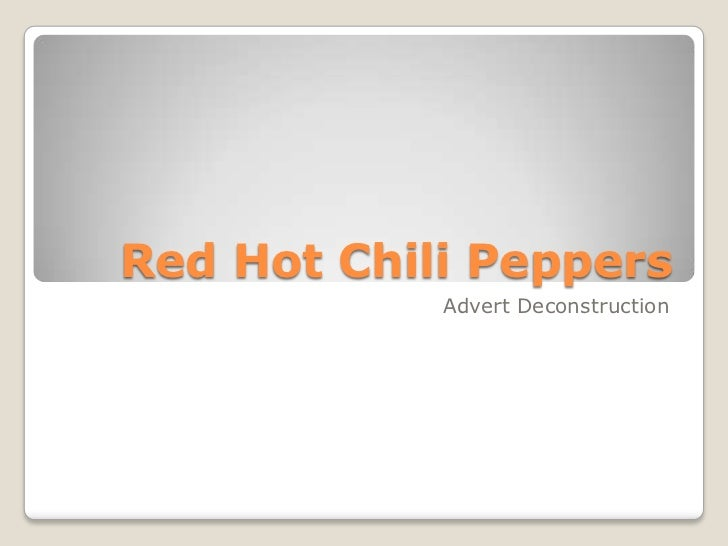 Red Hot Chili Peppers            Advert Deconstruction