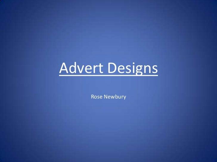 Advert Designs <br />Rose Newbury<br />