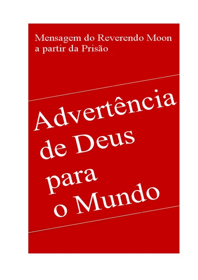 1 Advertência de Deus para o Mundo Mensagem do Reverendo Moon a partir da Prisão Tabela de Conteúdos Introdução 1. Ideal d...