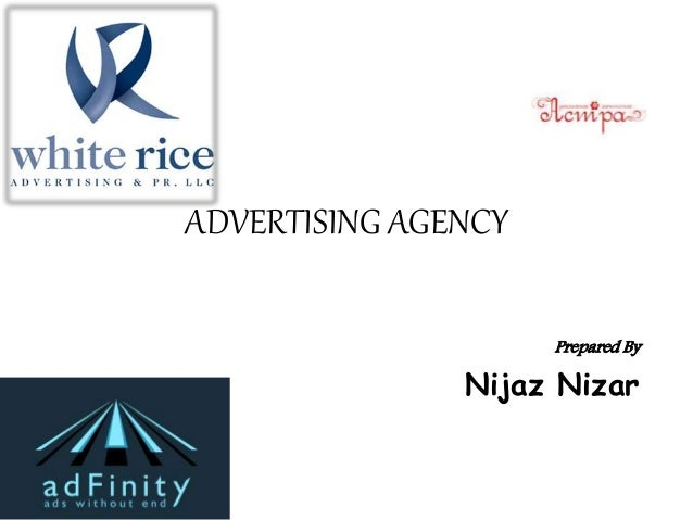 ADVERTISING AGENCY Prepared By Nijaz Nizar