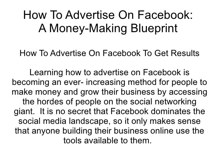 How To Advertise On Facebook:    A Money-Making Blueprint  How To Advertise On Facebook To Get Results     Learning how to...
