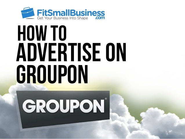 How To Advertise Your Business On Groupon