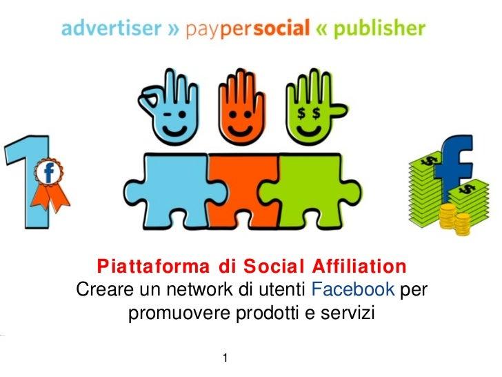Piattaforma di Social Affiliation Creare un network di utenti  Facebook  per promuovere prodotti e servizi 1
