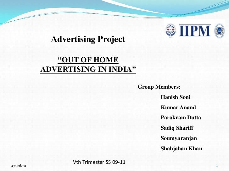 "Advertising Project<br />""OUT OF HOME ADVERTISING IN INDIA""<br />Group Members:<br />	Hanish Soni<br />	Kumar Anand<br />	..."