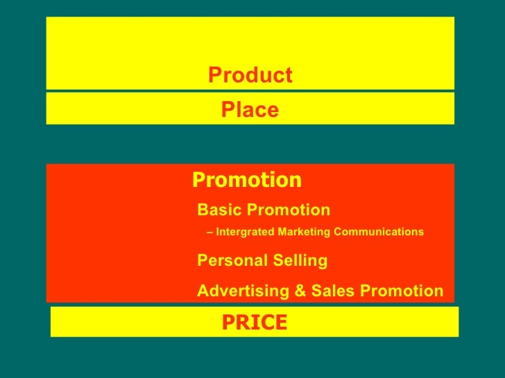 Product Place Promotion     Basic Promotion    – Intergrated Marketing Communications   Personal Selling   Advertising & S...