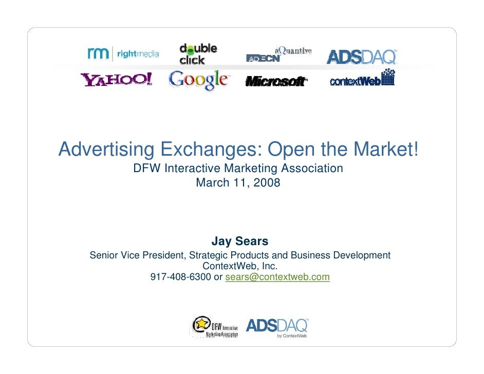 Advertising Exchanges: Open the Market!             DFW Interactive Marketing Association                       March 11, ...