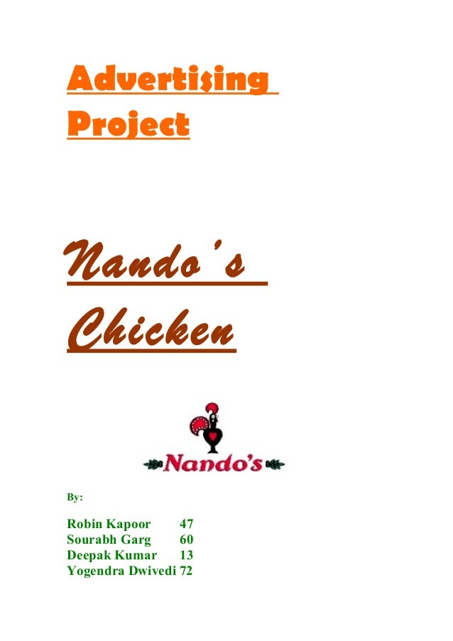 Advertising Project Nando's Chicken By: Robin Kapoor 47 Sourabh Garg 60 Deepak Kumar 13 Yogendra Dwivedi 72