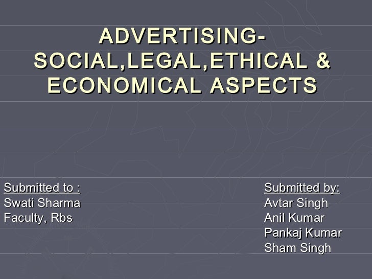 ADVERTISING-     SOCIAL,LEGAL,ETHICAL &      ECONOMICAL ASPECTSSubmitted to :        Submitted by:Swati Sharma          Av...