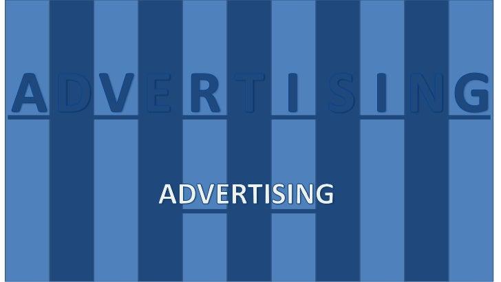 A<br />D<br />S<br />V<br />E<br />R<br />T<br />I<br />I<br />N<br />G<br />ADVERTISING<br />