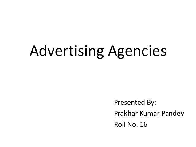 Advertising Agencies Presented By: Prakhar Kumar Pandey Roll No. 16
