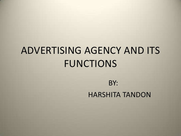 ADVERTISING AGENCY AND ITS FUNCTIONS<br />        BY:<br />                                HARSHITA TANDON<br />
