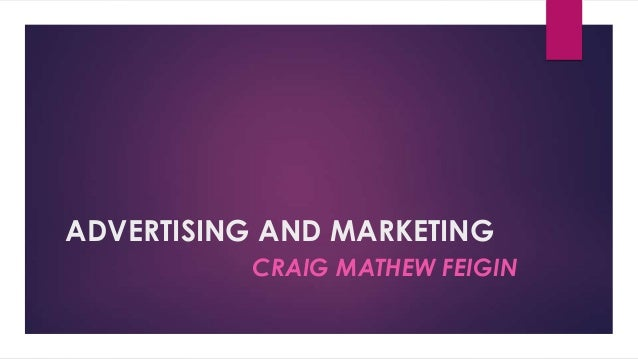 Advertising and marketing- Craig mathew feigin