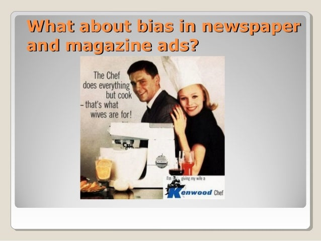 advertising bias Advertising often turns to gender stereotyping and notions of appropriate gender roles in it's clear that there is bias in how men and women are.