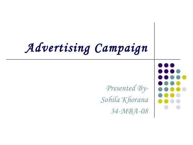 Advertising Campaign Presented BySohila Khorana 34-MBA-08