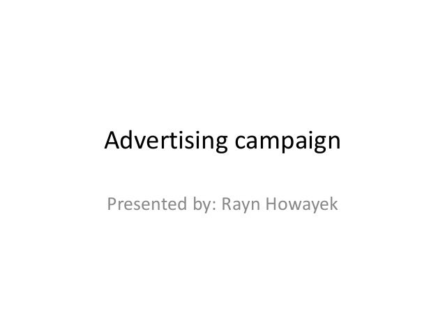 Advertising campaign Presented by: Rayn Howayek