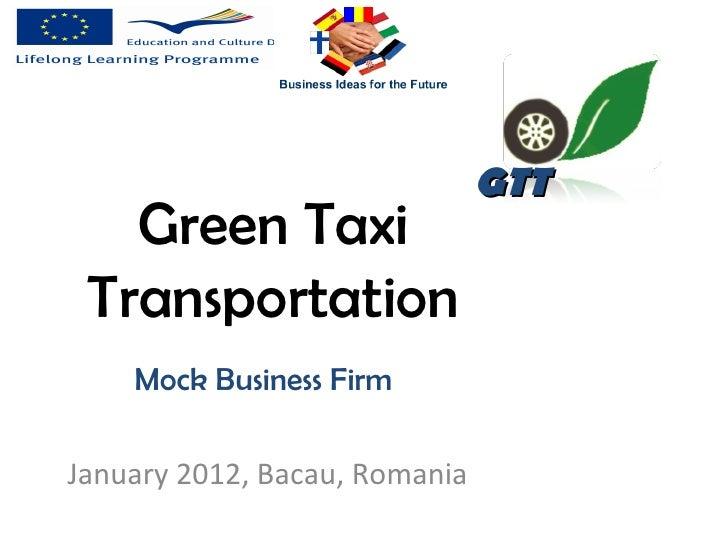 GTT   Green Taxi Transportation    Mock Business FirmJanuary 2012, Bacau, Romania
