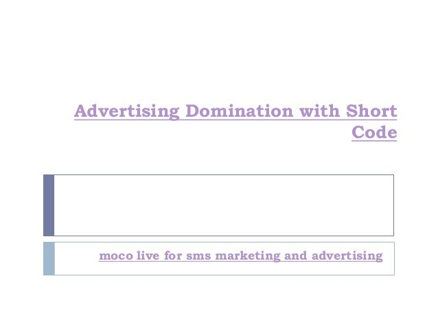 Advertising Domination with Short Code  moco live for sms marketing and advertising