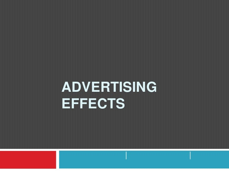 ADVERTISING  EFFECTS ผลกระทบของการโฆษณา<br />ธนัชภรณ์ บุญใหญ่ | บุศรา เขมาภิรักษ์ | เบญจพรรณ รุ่งศุภตานนท์<br />