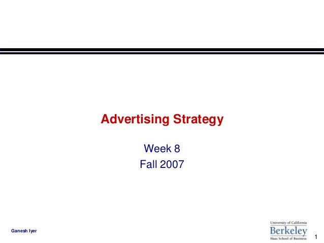 Advertising Strategy                     Week 8                    Fall 2007Ganesh Iyer                                   ...
