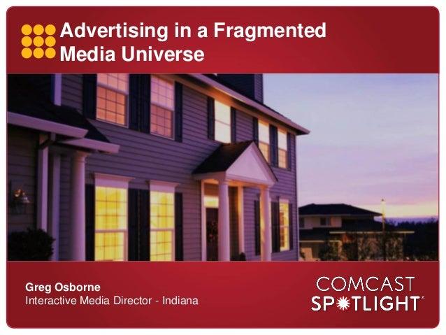 Advertising in a FragmentedMedia UniverseGreg OsborneInteractive Media Director - Indiana