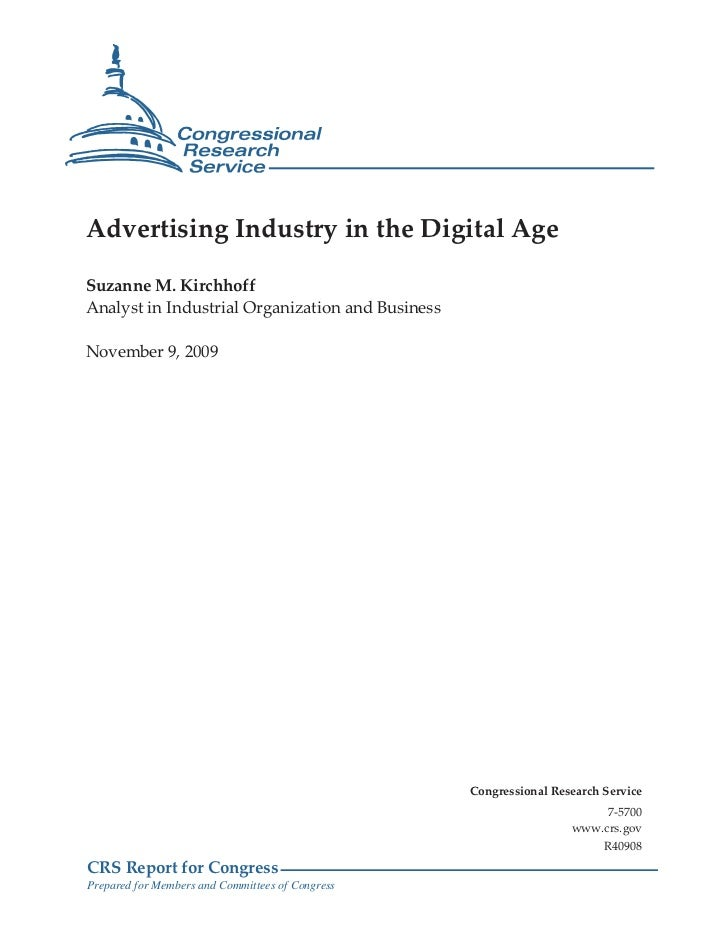 Advertising Industry in the Digital Age  Suzanne M. Kirchhoff Analyst in Industrial Organization and Business  November 9,...