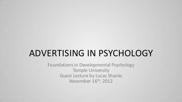 ADVERTISING IN PSYCHOLOGY   Foundations in Developmental Psychology              Temple University        Guest Lecture by...