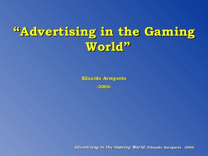 """ Advertising in the Gaming World"" Eduardo Arregocés -2006-"