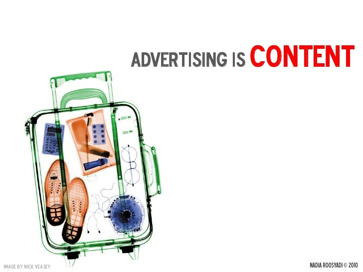 Advertising is content     image by nick veasey                    NADIA ROOSYADI © 2010