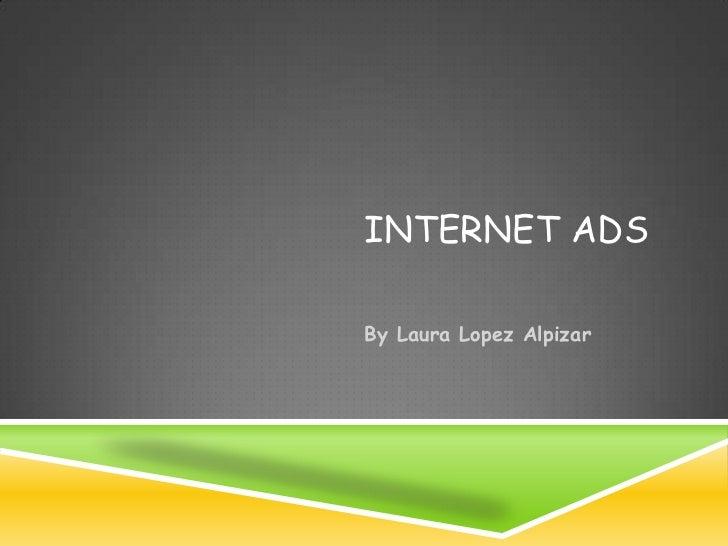 Internet ADS<br />By Laura Lopez Alpizar<br />