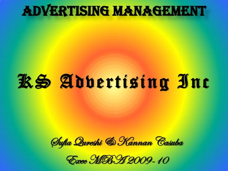 Advertising ManagementK S A d v ertis ing I n c    Sufia Qureshi & Kannan Casuba       Exec MBA 2009-10