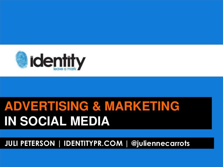 ADVERTISING & MARKETINGIN SOCIAL MEDIAJULI PETERSON | IDENTITYPR.COM | @juliennecarrots