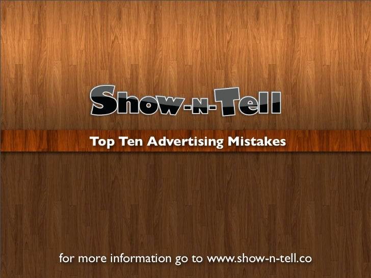Top Ten Advertising Mistakesfor more information go to www.show-n-tell.co