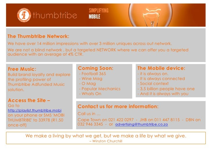 Mobile Advertising The Thumbtribe Network: We have over 14 million impressions with over 3 million uniques across out netw...