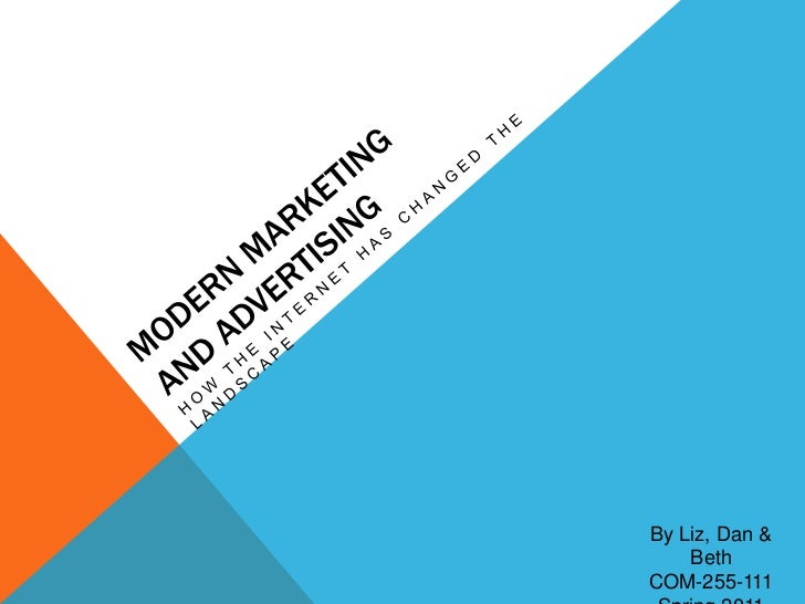 Modern marketingand advertising<br />How the internet has changed the landscape<br />By Liz, Dan & Beth<br />COM-255-111<b...