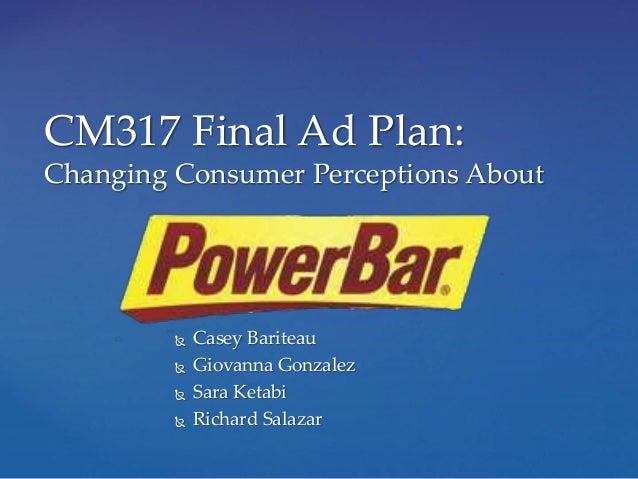 CM317 Final Ad Plan: Changing Consumer Perceptions About  Casey Bariteau  Giovanna Gonzalez  Sara Ketabi  Richard Sala...