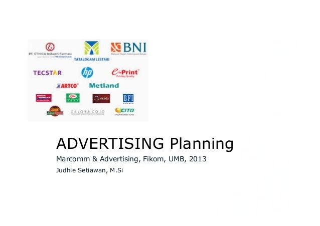 ADVERTISING Planning Marcomm & Advertising, Fikom, UMB, 2013 Judhie Setiawan, M.Si