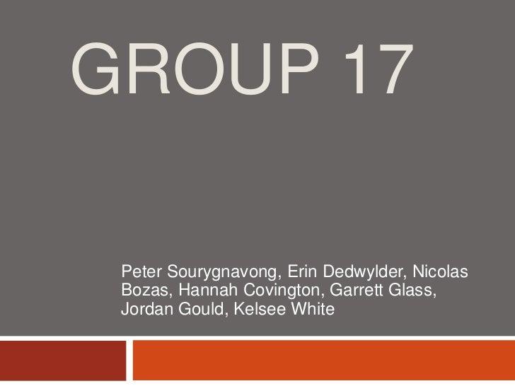 Group 17<br />Peter Sourygnavong, Erin Dedwylder, Nicolas Bozas, Hannah Covington, Garrett Glass, Jordan Gould, Kelsee Whi...