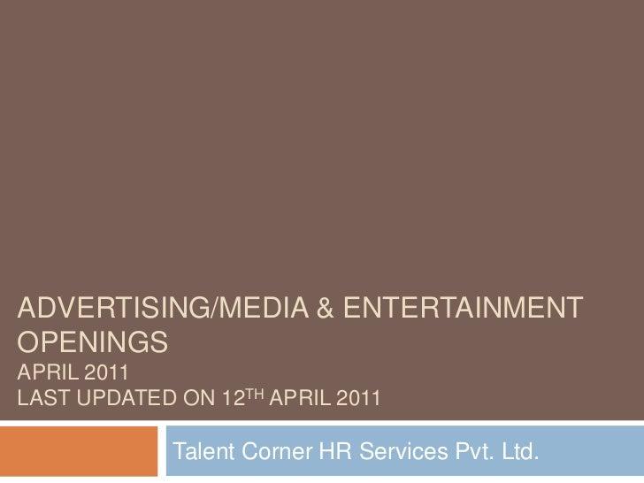 ADVERTISING/MEDIA & Entertainment OPENINGSAPRIL 2011Last Updated On 12th APRIL 2011<br />Talent Corner HR Services Pvt. Lt...